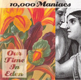 Our Time in Eden - 10,000 Maniacs