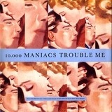 Trouble Me - 10,000 Maniacs
