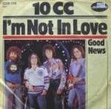 I'm Not In Love / Good News - 10cc