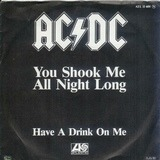 You Shook Me All Night Long / Have A Drink On Me - AC/DC