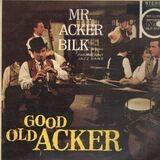 Good Old Acker - Acker Bilk And His Paramount Jazz Band