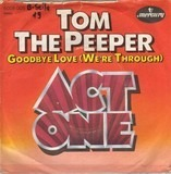 Tom The Peeper / Goodbye Love (We're Through) - Act 1