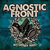 My Life,My Way - Agnostic Front