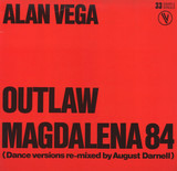 Outlaw / Magdalena 84 (Dance Versions Re-mixed By August Darnell) - Alan Vega