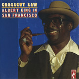 Crosscut Saw - Albert King In San Francisco - Albert King