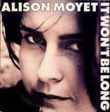 It Won't Be Long - Alison Moyet