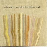 Decoding The Hacker Myth - Alter Ego