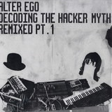Decoding The Hacker Myth (Remixed Pt. 1) - Alter Ego