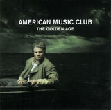 The Golden Age - American Music Club