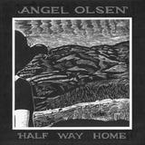 Half Way Home - Angel Olsen
