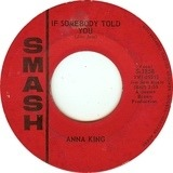 If Somebody Told You / Come And Get These Memories - Anna King