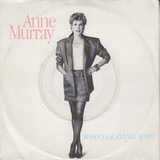 Who's Leaving Who - Anne Murray