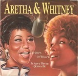 It Isn't, It Wasn't, It Ain't Never Gonna Be - Aretha Franklin & Whitney Houston