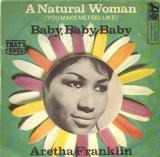 A Natural Woman (You Make Me Feel Like) / Baby, Baby, Baby - Aretha Franklin