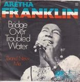 Bridge Over Troubled Water / Brand New Me - Aretha Franklin