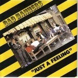Just A Feeling - Bad Manners