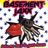 Take Me Back To Your House - Basement Jaxx