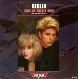 Take My Breath Away (Love Theme From 'Top Gun') - Berlin