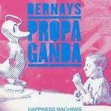 HAPINESS MACHINES - BERNAYS PROPAGANDA