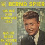 Das War Mein Schönster Tanz / Was Ich An Dir Am Meisten Liebe - Bernd Spier