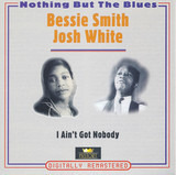 I Ain't Got Nobody - Bessie Smith / Josh White