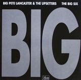 Big - Big Pete Lancaster & The Upsetters / The Big Six