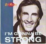 I'm Gonna Be Strong - Bill Medley