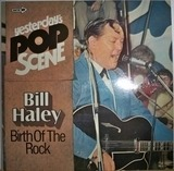 Yesterday's Pop Scene - Birth Of The Rock - Bill Haley