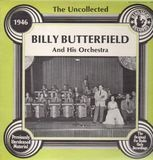 The Uncollected - 1946 - Billy Butterfield and his Orchestra