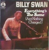 Everything's The Same (Ain't Nothing Changed) - Billy Swan