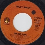 I'm Her Fool / I'd Like To Work For You - Billy Swan