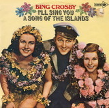 I'll Sing You A Song Of The Islands - Bing Crosby