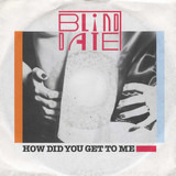 How Did You Get To Me / Love Seems To Be So Hard To Find - Blind Date