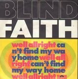 Well All Right / Can't Find My Way Home - Blind Faith