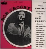 The Original Swingin Band Of Bob Crosby 1936-1942 - Bob Crosby And His Orchestra
