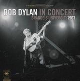 Bob Dylan In Concert: Brandeis University 1963 - Bob Dylan