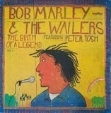 The Birth Of A Legend - Bob Marley & The Wailers Featuring Peter Tosh