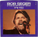 It's You - Bob Seger And The Silver Bullet Band