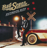 Ultimate Hits Rock And Roll Never Forgets - Bob Seger And The Silver Bullet Band
