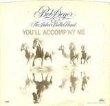 You'll Accomp'ny Me / Betty Lou's Gettin' Out Tonight - Bob Seger And The Silver Bullet Band
