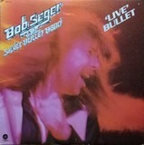 Live Bullet - Bob Seger And The Silver Bullet Band