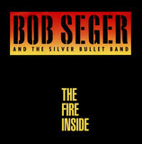 The Fire Inside - Bob Seger And The Silver Bullet Band