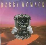 (I Wanna) Make Love To You - Bobby Womack