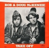 Take Off - Bob & Doug McKenzie
