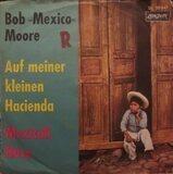 Auf Meiner Kleinen Hacienda / Mexicali Rose - Bob Moore And His Orchestra