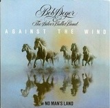 Against The Wind / No Man's Land - Bob Seger And The Silver Bullet Band