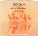 Fire Lake / Long Twin Silver Line - Bob Seger And The Silver Bullet Band