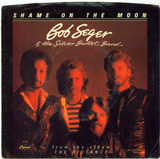 Shame On The Moon / House Behind A House - Bob Seger And The Silver Bullet Band