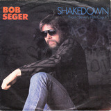 Shakedown - Bob Seger / Bob Seger And The Silver Bullet Band
