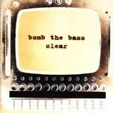 Clear - Bomb the Bass